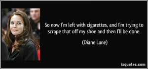 quote-so-now-i-m-left-with-cigarettes-and-i-m-trying-to-scrape-that ...