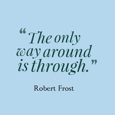 way around is through. – Robert Frost #small-business #encouragement ...