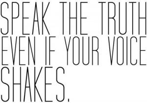 Speak the truth even if your voice shakes. #quote