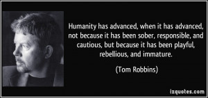 Humanity has advanced, when it has advanced, not because it has been ...