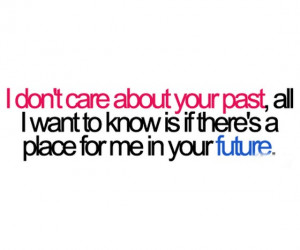 dont care about your past all i want to