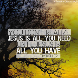 Tim Keller Quote – Jesus is All You Need