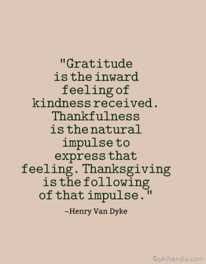 Gratitude is the inward feeling of kindness received. Thankfulness is ...