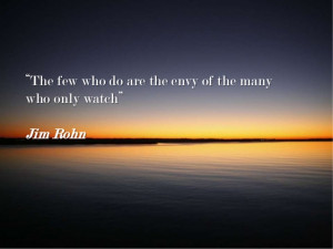 Few Who Do – Jim Rohn Quote