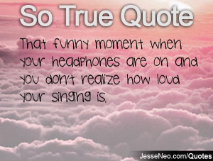 That funny moment when your headphones are on and you don't realize ...