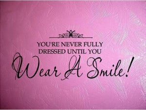 VINYL QUOTE - YOURE NEVER FULLY DRESSED UNTIL YOU WEAR A SMILE-special ...