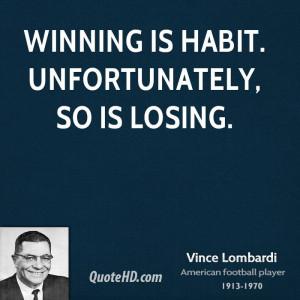 Winning is habit. Unfortunately, so is losing.