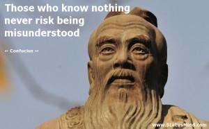 ... never risk being misunderstood - Confucius Quotes - StatusMind.com