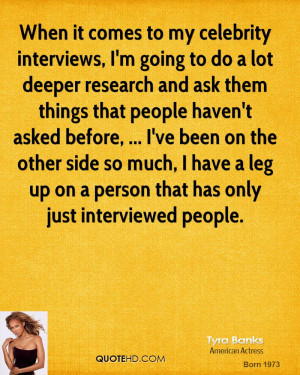 When it comes to my celebrity interviews, I'm going to do a lot deeper ...