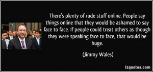There's plenty of rude stuff online. People say things online that ...