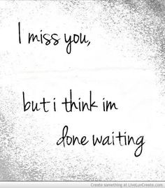 ... miss you but i think i m done waiting more quotes humor bye bye yes i