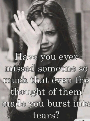 Have you ever missed someone so much that even the thought of them ...