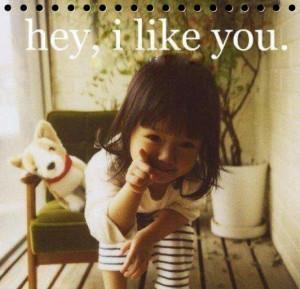Hey, I like you ... ^_***