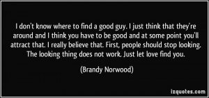 don't know where to find a good guy. I just think that they're ...