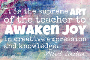 ... to awaken joy in creative expression and knowledge. -Albert Einstein