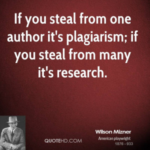 If you steal from one author it's plagiarism; if you steal from many ...