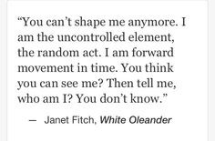 Janet Fitch, White Oleander #quotes O.o.o. This reminds me of you to ...