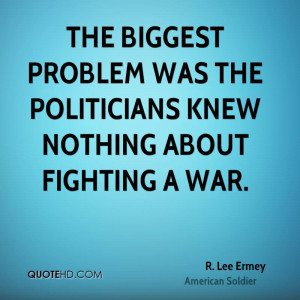 The biggest problem was the politicians knew nothing about fighting a ...