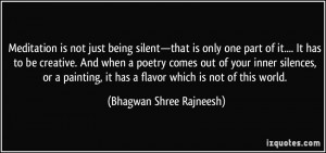 Meditation is not just being silent—that is only one part of it ...