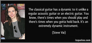 dynamic to it unlike a regular acoustic guitar or an electric guitar ...