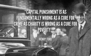 Capital punishment is as fundamentally wrong as a cure for crime as ...