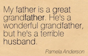 My Father Is A Great Grandfather. He's A Wonderful Grandfather, But ...