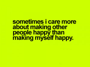 ... Care More About Making Other People Happy Than Making Myself Happy
