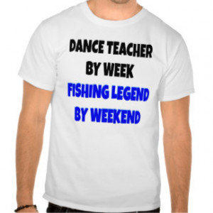 Fishing Legend Dance Teacher T-shirt