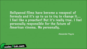 ... Films Have Become A Quote by Alexander Payne @ Quotespick.com