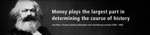 Money plays the largest part in determining the course of history