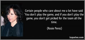 me a lot have said 'You don't play the game, and if you don't play ...
