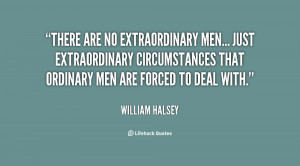 There are no extraordinary men... just extraordinary circumstances ...