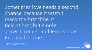 Sometimes love needs a second chance, because it wasn't ready the ...