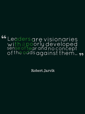 ... odds are not in your favor… That's what makes a great leader