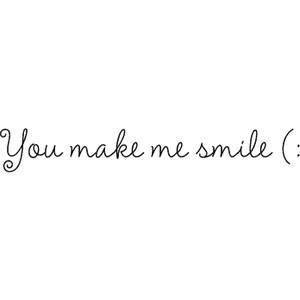 You make me smile (: