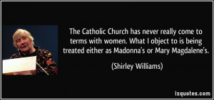 The Catholic Church has never really come to terms with women. What I ...