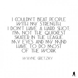 Ninety percent of hockey is mental and the other half is physical.