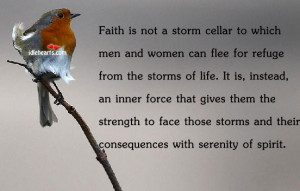 Faith is not a storm cellar to which men and women can flee for refuge