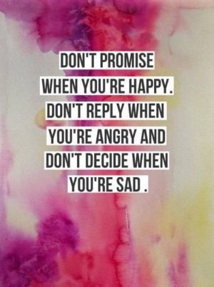 ... when you're angry and don't decide when you're sad. Picture Quote #1