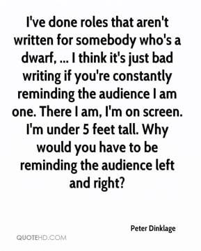 Peter Dinklage - I've done roles that aren't written for somebody who ...