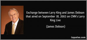 Exchange between Larry King and James Dobson that aired on September ...