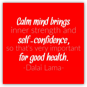 Calm mind brings inner strength and self-confidence, so that's very ...