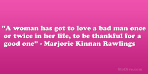Thankful Love Quotes For Her a woman has got to love a bad