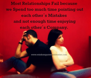 Most relationships fail because we spend too much time pointing out ...