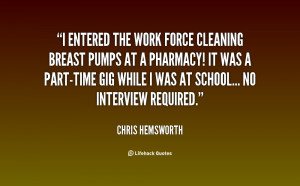 quote-Chris-Hemsworth-i-entered-the-work-force-cleaning-breast-48977 ...