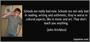 Schools are really bad now. Schools are not only bad in reading ...
