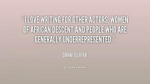 love writing for other actors, women of African descent and people ...