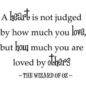 My favorite quote from The Wizard of Oz.