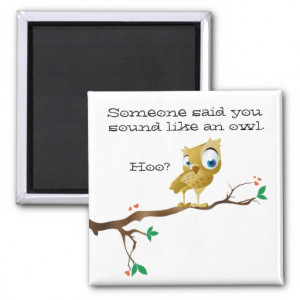 Funny Owl Sayings Fridge Magnets