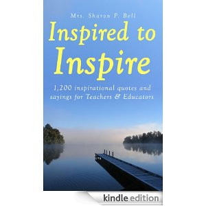 ... Inspire: 1,200 Inspirational quotes and sayings for Teachers